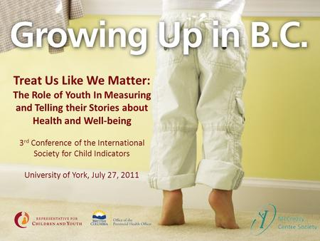 Treat Us Like We Matter: The Role of Youth In Measuring and Telling their Stories about Health and Well-being 3 rd Conference of the International Society.