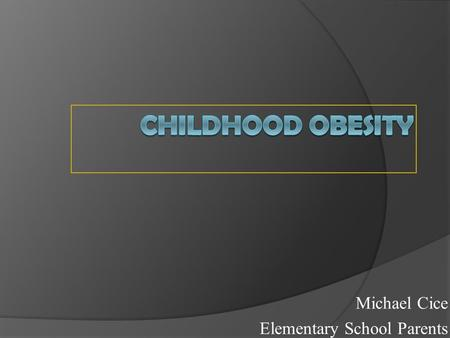 Michael Cice Elementary School Parents Causes of Childhood Obesity  Unhealthy Eating Habits  Lack Of Physical Activity and Play  Genetic Factors 