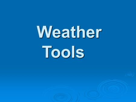 Weather Tools.