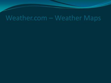 Weather.com – Weather Maps. Pages 218-227 What is weather? Weather is the condition of Earth's atmosphere at a certain time and place People talk about.