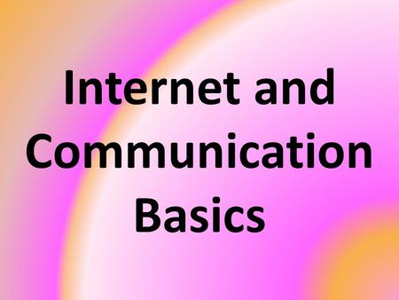 Internet and Communication Basics. Background of the Internet Early origin in 1960s Closely tied to a networking project started by a governmental division.