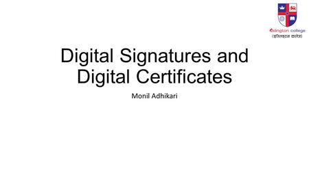 Digital Signatures and Digital Certificates Monil Adhikari.