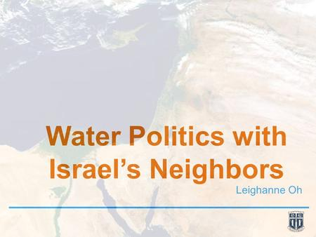 Water Politics with Israel's Neighbors Leighanne Oh.