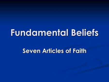 Fundamental Beliefs Seven Articles of Faith. ISLAM GODProphetsBooksAngelsFate Life After Death Judgment.