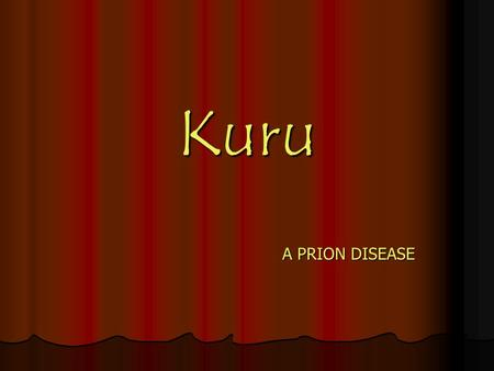Kuru A PRION DISEASE. What is Kuru? Kuru is a rare and fatal brain disorder that occurred at epidemic levels during the 1950s-60s among the Fore people.
