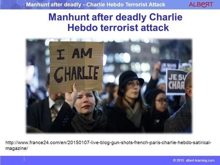 © 2015 albert-learning.com Manhunt after deadly - Charlie Hebdo Terrorist Attack Manhunt after deadly Charlie Hebdo terrorist attack