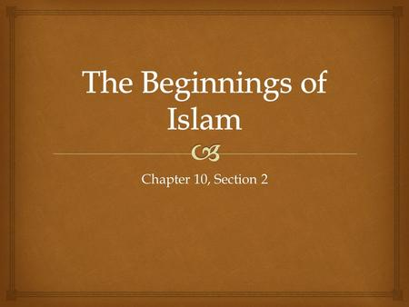 Chapter 10, Section 2.  Key Terms Muhammad: The prophet and founder of Islam. Nomads: People with no permanent home, who move from place to place in.