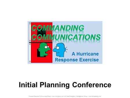 Disaster Resistant Communities Group – www.drc-group.com / All Clear Emergency Management Group - www.allclearemg.com Initial Planning Conference.