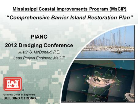 "US Army Corps of Engineers BUILDING STRONG ® Mississippi Coastal Improvements Program (MsCIP) ""Comprehensive Barrier Island Restoration Plan"" PIANC 2012."