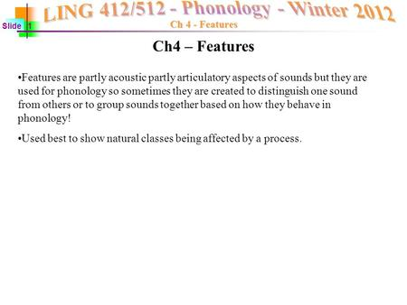 Ch 4 - Features Slide 1 Features are partly acoustic partly articulatory aspects of sounds but they are used for phonology so sometimes they are created.