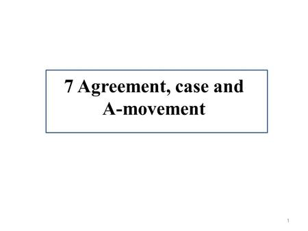 7 Agreement, case and A-movement 1. 7.2 Agreement the probe [ T BE] agrees in φ–features with the goal several prizes (1)There were awarded several prizes.