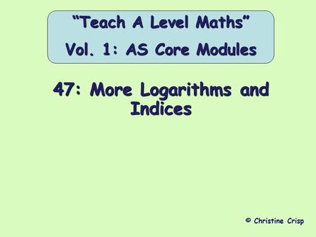 47: More Logarithms and Indices