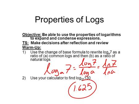 WARM - UP Evaluate: log 3 81 Solve for x: log5 (2x+3) = log5 (4x ...