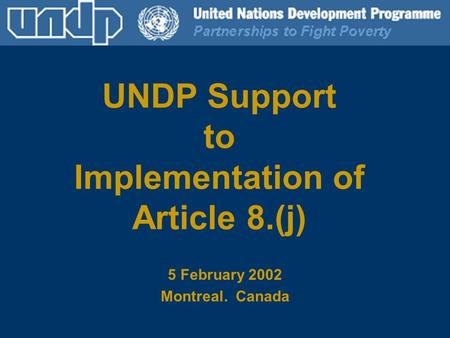 UNDP Support to Implementation of Article 8.(j) 5 February 2002 Montreal. Canada.