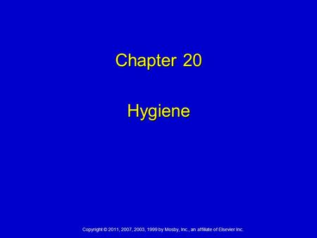 Copyright © 2011, 2007, 2003, 1999 by Mosby, Inc., an affiliate of Elsevier Inc. Chapter 20 Hygiene.