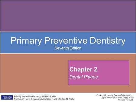 Copyright ©2009 by Pearson Education, Inc. Upper Saddle River, New Jersey 07458 All rights reserved. Primary Preventive Dentistry Seventh Edition Primary.
