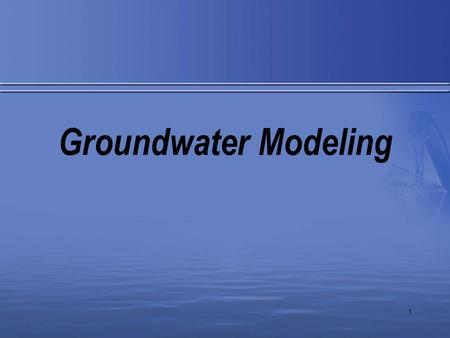 1 Groundwater Modeling. 2 Introduction 3 Lecture Outline What Is A Model? Modeling Axioms Guiding Thoughts and Protocol Governing Equations Practical.