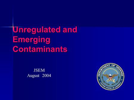 Unregulated and Emerging Contaminants JSEM August 2004.