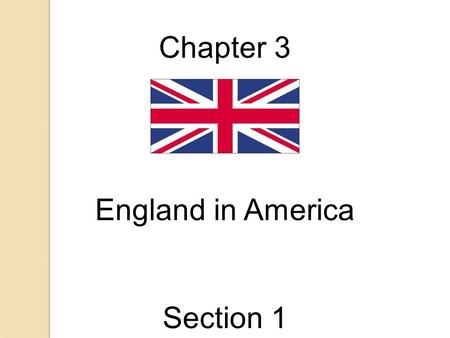 Chapter 3 England in America Section 1. The 13 English Colonies (1607-1733) England defeats the Spanish Armada (Navy) clearing the oceans for exploring.