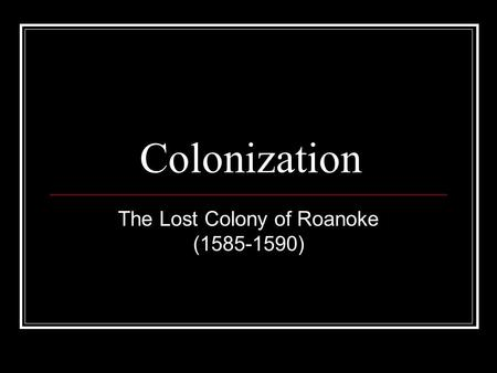 The Lost Colony of Roanoke ( )