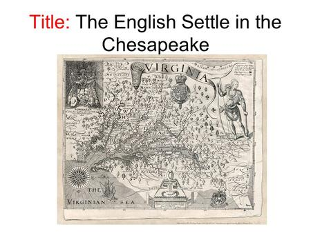 Title: The English Settle in the Chesapeake. England's first attempt to settle North America came a year prior to its victory over Spain, in 1587, when.