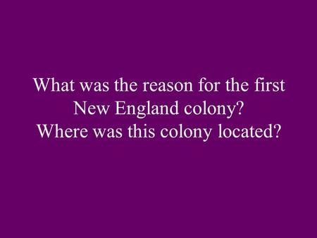 What was the reason for the first New England colony? Where was this colony located?