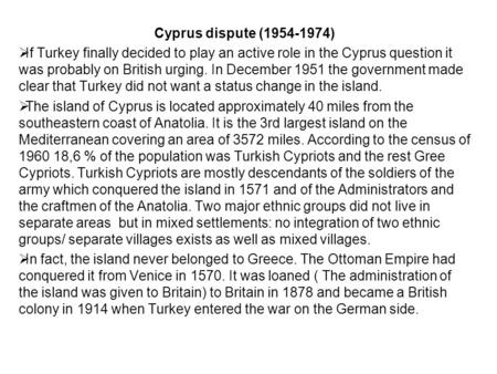 Cyprus dispute (1954-1974)  If Turkey finally decided to play an active role in the Cyprus question it was probably on British urging. In December 1951.