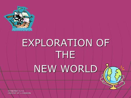 STANDARD 5.2 & CREATED BY L.CARREON EXPLORATION OF THE NEW WORLD.