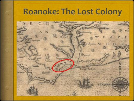 Early Expeditions to Roanoke  1584- Queen Elizabeth I, of England send expeditions to explore the Eastern coast of North America  Sir Walter Raleigh.
