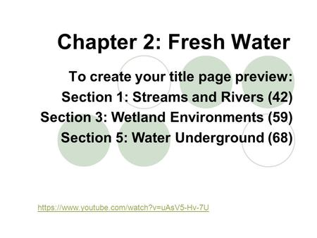 Chapter 2: Fresh Water To create your title page preview: Section 1: Streams and Rivers (42) Section 3: Wetland Environments (59) Section 5: Water Underground.