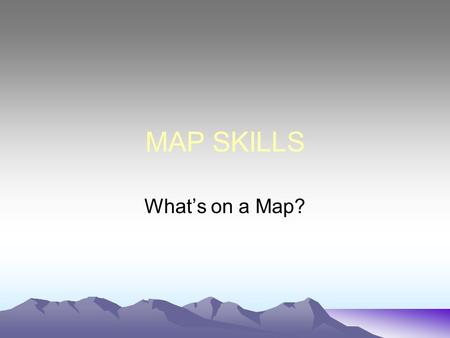 MAP SKILLS What's on a Map?. What's on a map? Maps have a lot of information, but you need to know how to read them. There are several parts to a map.