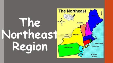 The Northeast Region. What are the BIG IDEAS about the environment of the Northeast? From the mountains to the coast Forests and farms Seaways and cities.