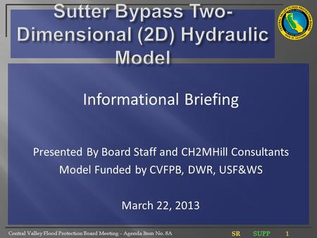 Central Valley Flood Protection Board Meeting – Agenda Item No. 8A Informational Briefing Presented By Board Staff and CH2MHill Consultants Model Funded.