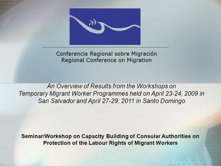 Seminar/Workshop on Capacity Building of Consular Authorities on Protection of the Labour Rights of Migrant Workers An Overview of Results from the Workshops.