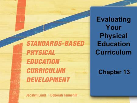 Evaluating Your Physical Education Curriculum Chapter 13.