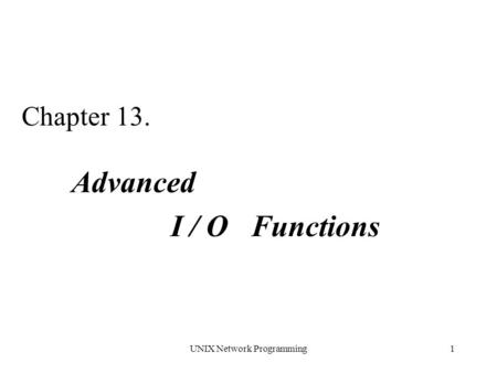 UNIX Network Programming1 Chapter 13. Advanced I / O Functions.