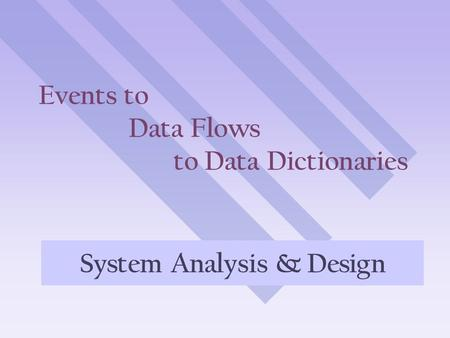 Events to Data Flows to Data Dictionaries System Analysis & Design.