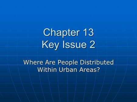 Chapter 13 Key Issue 2 Where Are People Distributed Within Urban Areas?