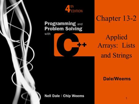 1 Chapter 13-2 Applied Arrays: Lists and Strings Dale/Weems.