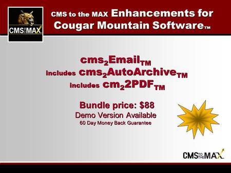Cms 2 Email TM includes cms 2 AutoArchive TM includes cm 2 2PDF TM Bundle price: $88 Demo Version Available 60 Day Money Back Guarantee CMS to the MAX.