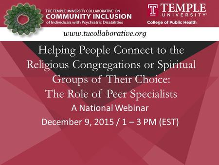 Www.tucollaborative.org A National Webinar December 9, 2015 / 1 – 3 PM (EST) Helping People Connect to the Religious Congregations or Spiritual Groups.