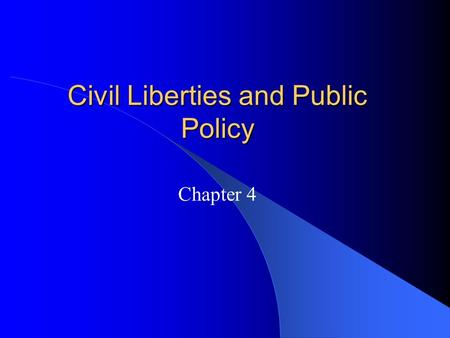 Civil Liberties and Public Policy Chapter 4. The Bill of Rights– Then and Now Civil Liberties – Definition: The legal constitutional protections against.