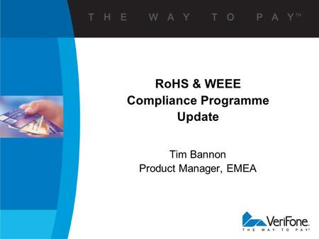 Tim Bannon Product Manager, EMEA RoHS & WEEE Compliance Programme Update.