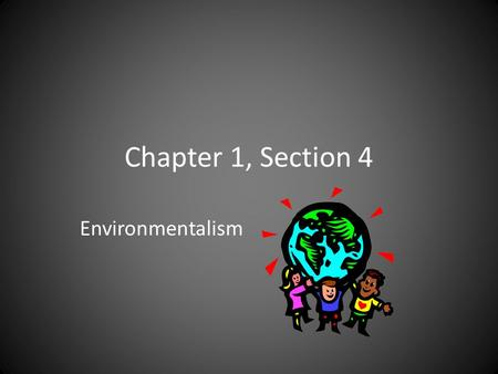 Chapter 1, Section 4 Environmentalism. Triple Bottom Line 1.Economic benefits 2.Environmental benefits 3.Social benefits.