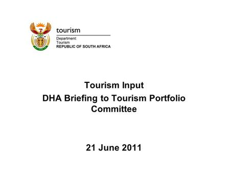 Tourism Input DHA Briefing to Tourism Portfolio Committee 21 June 2011.