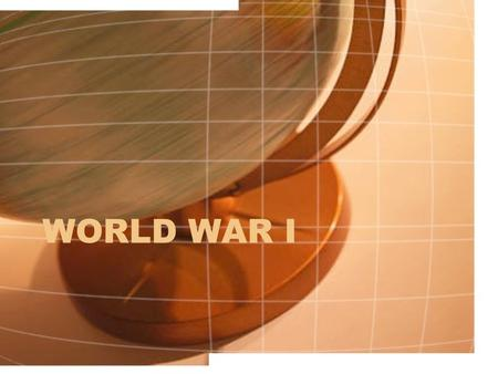WORLD WAR I. Lead up to War This video clip shows some of the reasons why World War I occurred. While watching the video, write down the reasons why World.