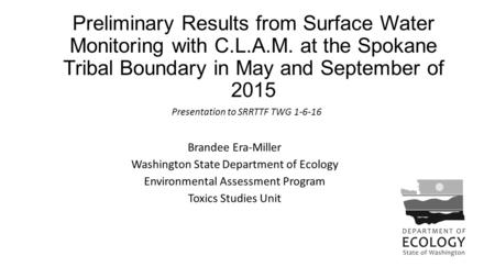 Preliminary Results from Surface Water Monitoring with C.L.A.M. at the Spokane Tribal Boundary in May and September of 2015 Brandee Era-Miller Washington.