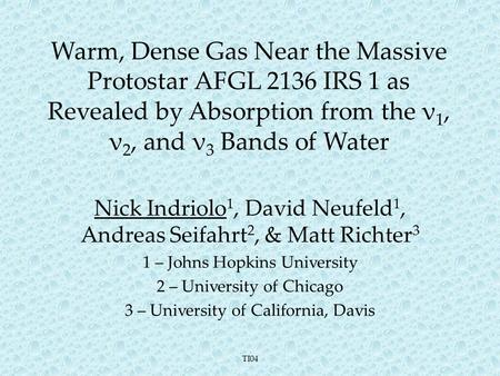 Warm, Dense Gas Near the Massive Protostar AFGL 2136 IRS 1 as Revealed by Absorption from the ν 1, ν 2, and ν 3 Bands of Water Nick Indriolo 1, David Neufeld.