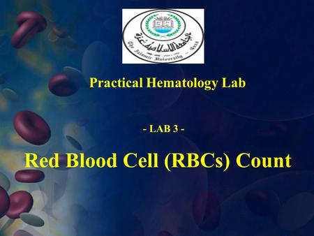 Red Blood Cell (RBCs) Count Practical Hematology Lab - LAB 3 -