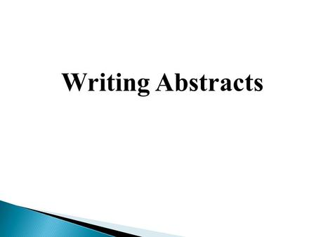 Writing Abstracts.  A complete but concise description of your work يقدم وصفا كاملا وموجزا للبحث  It gives a brief overview of: introduction, methods.